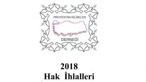 Protestant Churches' Association in Turkey published 2018 Human Rights Violations Monitoring Report