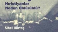 Kafesteki Türkiye: Hıristiyanlar Neden Öldürüldü?