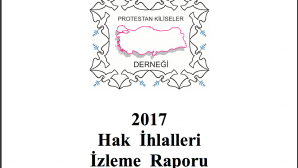 The Association of Protestant Churches of Turkey released the 2017 Human Rights Violations Report