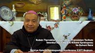 İstanbul Latin Katolik Kilisesi Havarisel Vekili Episkopos Ruben Tierrablanca, Bugün Rabbin Yanına Uğurlanıyor